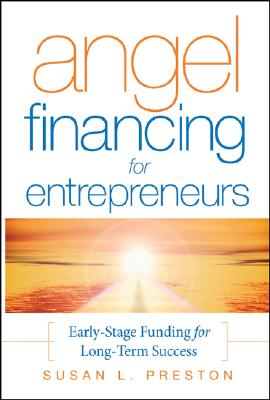 Angel Financing for Entrepreneurs By Preston, Susan L.